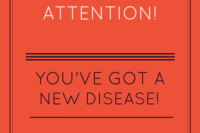 Hey – You've got a new disease!