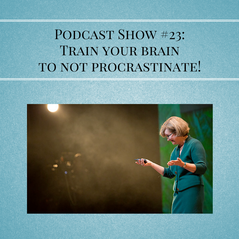 podcast-show-23_train-your-brain-to-not-procrastinate