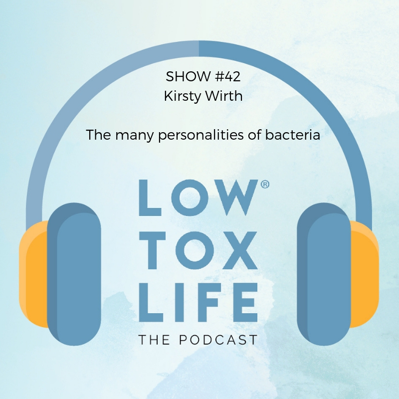 Show #42: The Many Personalities of Bacteria with Kirsty Wirth – Low